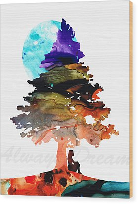 Always Dream - Inspirational Art By Sharon Cummings Wood Print by Sharon Cummings