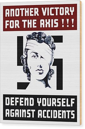 Another Victory For The Axis Defend Yourself Against Accidents Wood Print by War Is Hell Store