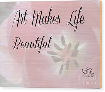 Art Makes Life Beautiful Wood Print