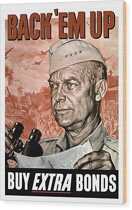 Back Em Up - General Eisenhower  Wood Print by War Is Hell Store