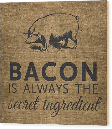 Bacon Is Always The Secret Ingredient Wood Print by Nancy Ingersoll