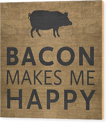 Bacon Makes Me Happy Wood Print by Nancy Ingersoll