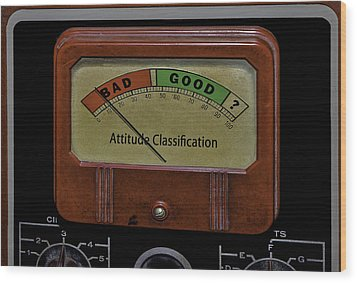 Bad Good Attitude Classification Meter Wood Print by Phil Cardamone