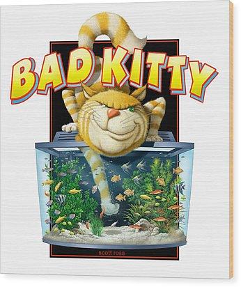 Bad Kitty Wood Print by Scott Ross