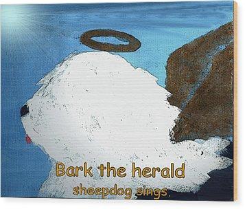 Bark The Herald Wood Print