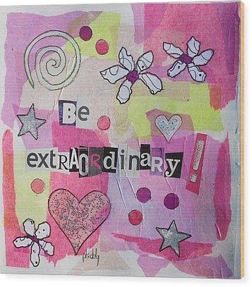 Be Extraordinary Wood Print
