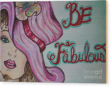 Be Fabulous Wood Print by Jacqueline Athmann
