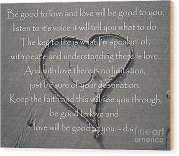 Be Good To Love Wood Print by Drew Shourd