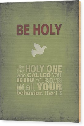 Be Holy Wood Print
