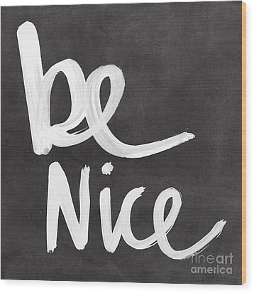 Be Nice Wood Print by Linda Woods