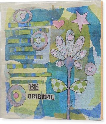 Be Original Wood Print