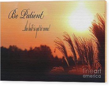 Be Patient Wood Print