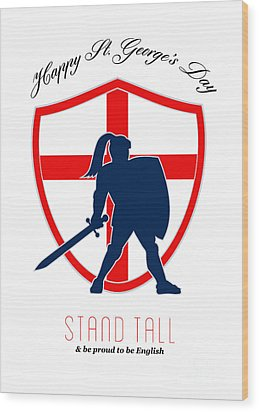 Be Proud To Be English Happy St George Day Poster Wood Print by Aloysius Patrimonio