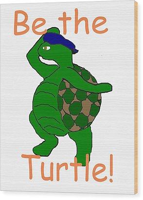 Be The Turtle Wood Print by Pharris Art