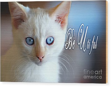 Be U Ti Ful Wood Print by Linda Cox