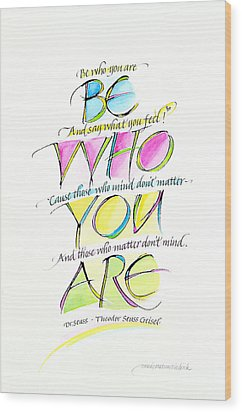 Be Who You Are Wood Print by Wendy Watson Diedrich