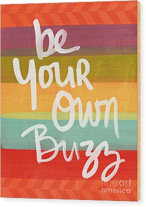 Be Your Own Buzz Wood Print by Linda Woods