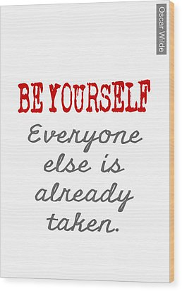 Be Yourself Oscar Wilde Quote Wood Print