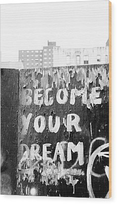Become Your Dream Wood Print by Dave Beckerman