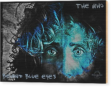 Behind Blue Eyes - The Who Wood Print by Absinthe Art By Michelle LeAnn Scott