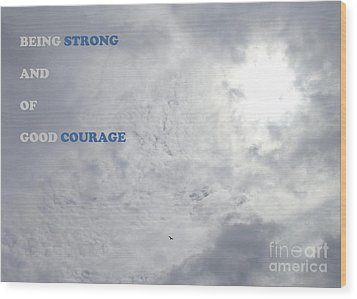 Being Strong With Courage Wood Print
