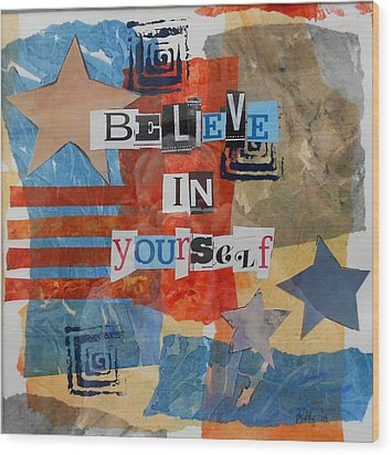 Believe In Yourself Wood Print