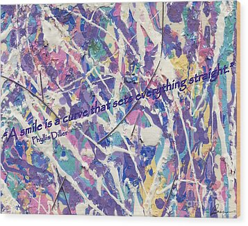 Besso Pollock Smile Quotes Wood Print by Marlene Rose Besso