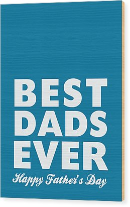 Best Dads Ever- Father's Day Card Wood Print by Linda Woods