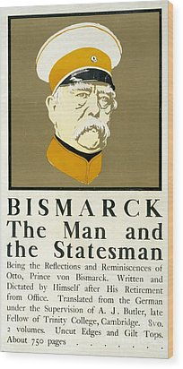 Bismarck The Man And The Statesman Poster Showing Portrait Bust Of Otto Von Bismarck German State Wood Print by Edward Penfield