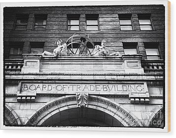 Board Of Trade Building Wood Print by John Rizzuto