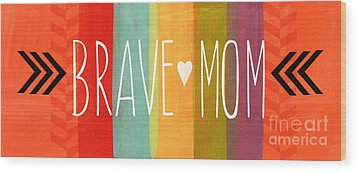 Brave Mom Wood Print by Linda Woods