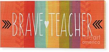Brave Teacher Wood Print by Linda Woods