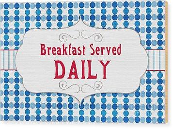 Breakfast Served Daily Wood Print by Linda Woods