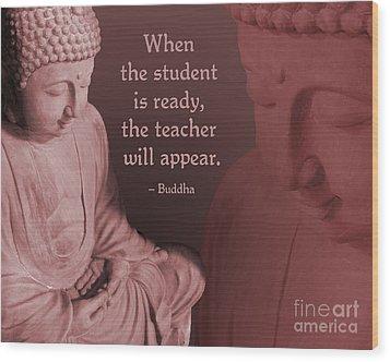 Buddha Student Is Ready Wood Print by Ginny Gaura