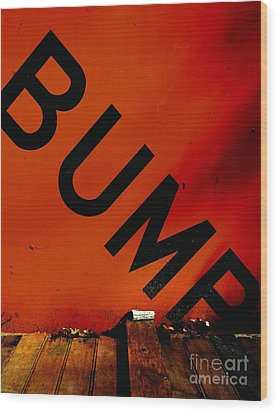 Bump Wood Print by Newel Hunter
