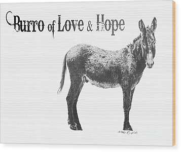 Burro Of Love And Hope Wood Print by Marianne NANA Betts