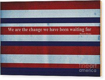Carpe Diem Series - Barack Obama Wood Print by Andrea Anderegg