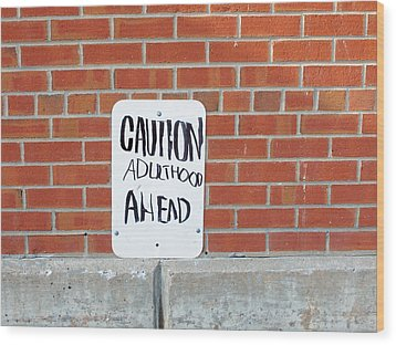 Wood Print featuring the photograph Caution Adulthood Ahead by Brooke T Ryan