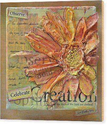 Celebrate Creation Wood Print by Lisa Fiedler Jaworski