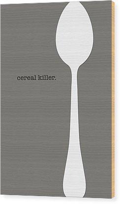 Cereal Killer Wood Print