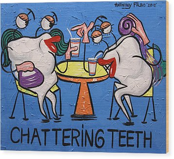 Chattering Teeth Dental Art By Anthony Falbo Wood Print by Anthony Falbo