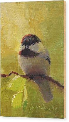 Chatty Chickadee - Cheeky Bird Wood Print by Karen Whitworth