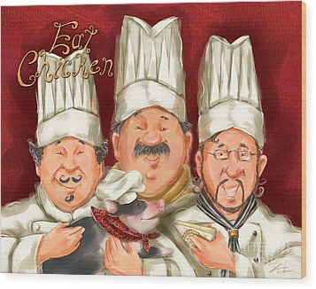 Chefs Say Eat Chicken Wood Print by Shari Warren