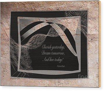 Cherish Dream And Live Wood Print