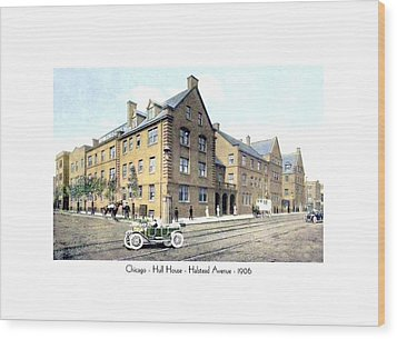Chicago Illinois - Hull House - Halstead Avenue - 1906 Wood Print
