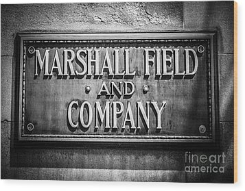 Chicago Marshall Field Sign In Black And White Wood Print by Paul Velgos