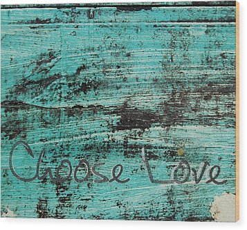 Choose Love Wood Print by Jocelyn Friis
