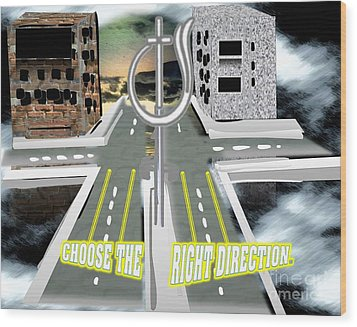 Choose The Right Direction Wood Print by Belinda Threeths