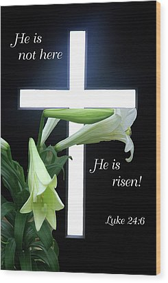 Christ Is Risen Wood Print by Robyn Stacey