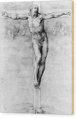 Christ On The Cross Wood Print by Michelangelo Buonarroti